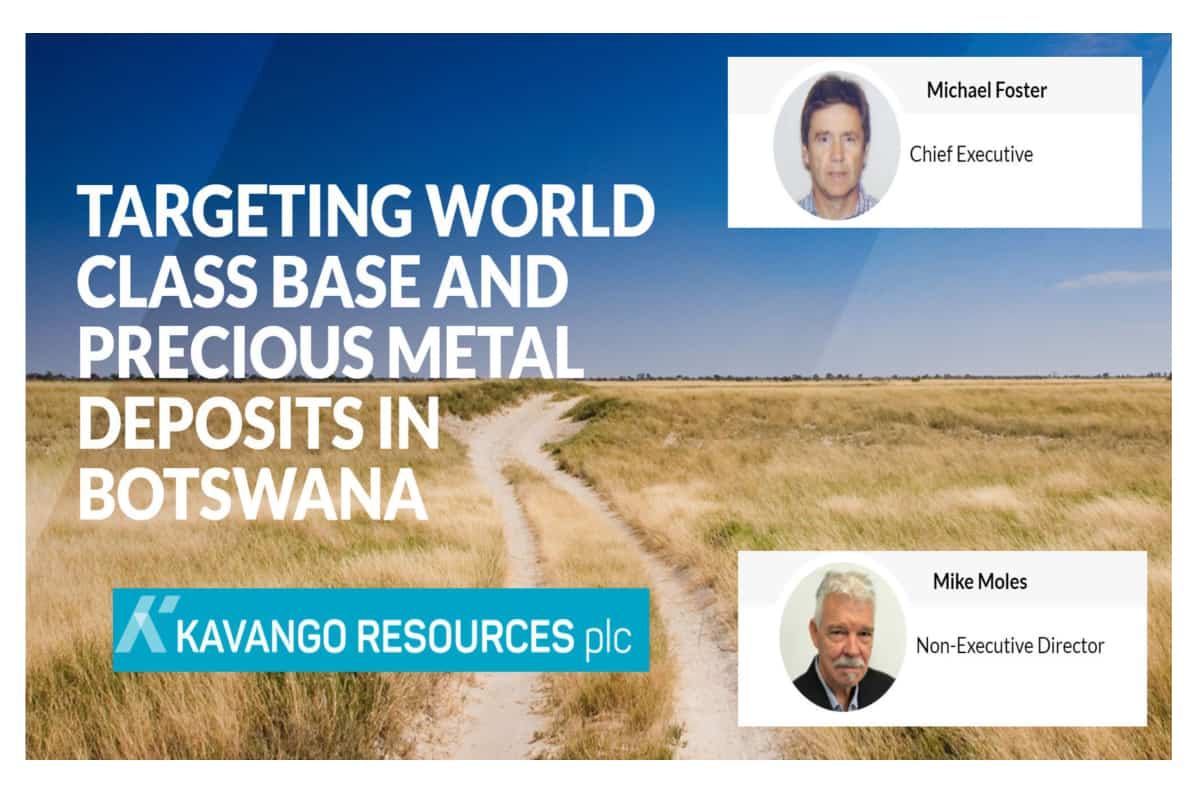 KAV 1 - Kavango Resources (KAV.L) Michael Foster, Chief Executive & Mike Moles, Non-Executive Director